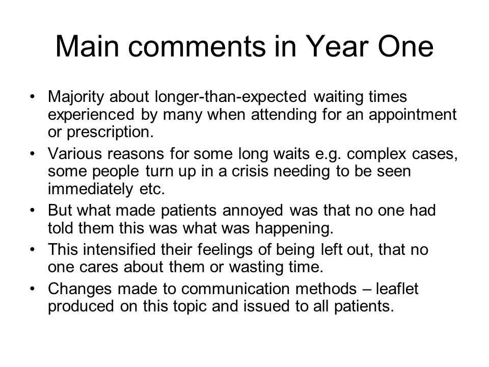 Main comments in Year One Majority about longer-than-expected waiting times experienced by many when attending for an appointment or prescription.