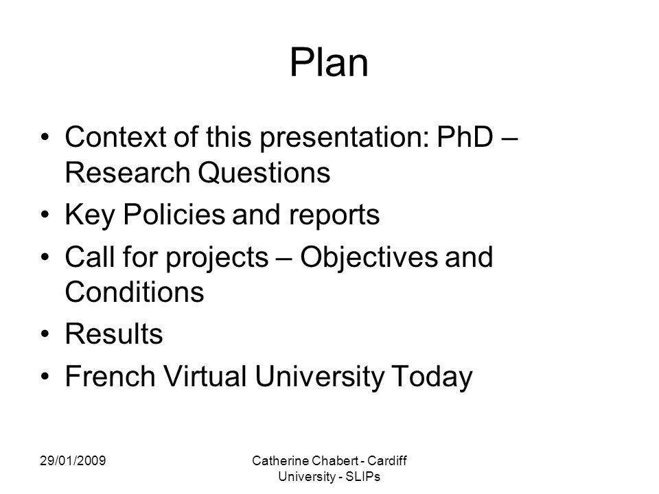 29/01/2009Catherine Chabert - Cardiff University - SLIPs Plan Context of this presentation: PhD – Research Questions Key Policies and reports Call for