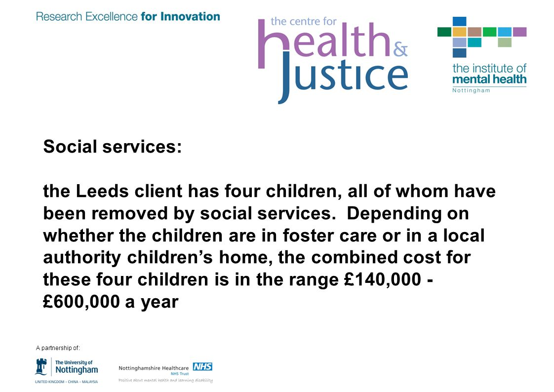 Social services: the Leeds client has four children, all of whom have been removed by social services. Depending on whether the children are in foster