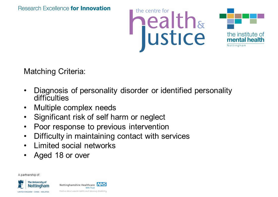 Matching Criteria: Diagnosis of personality disorder or identified personality difficulties Multiple complex needs Significant risk of self harm or ne