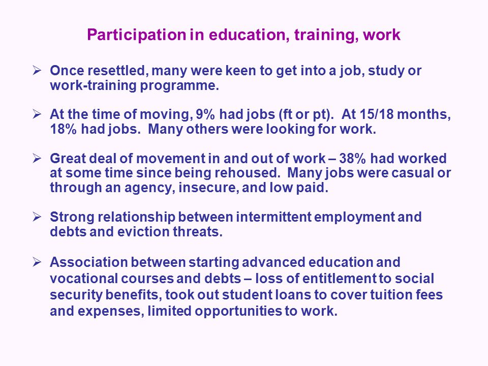 Participation in education, training, work  Once resettled, many were keen to get into a job, study or work-training programme.