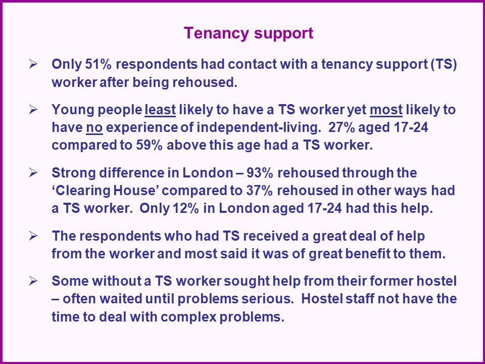 Tenancy support  Only 51% respondents had contact with a tenancy support (TS) worker after being rehoused.