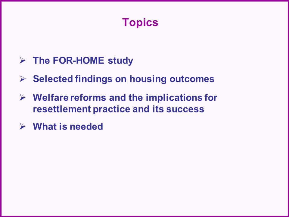 To produce authoritative and longitudinal information about: (a) the experiences of homeless people who are resettled, and (b) the factors that influence the outcomes.