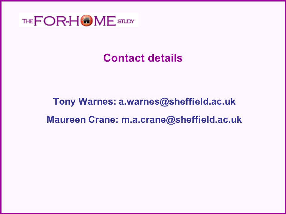 Contact details Tony Warnes: a.warnes@sheffield.ac.uk Maureen Crane: m.a.crane@sheffield.ac.uk