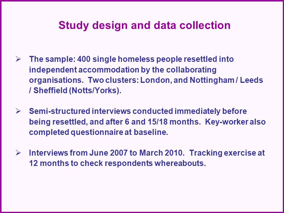 Study design and data collection  The sample: 400 single homeless people resettled into independent accommodation by the collaborating organisations.