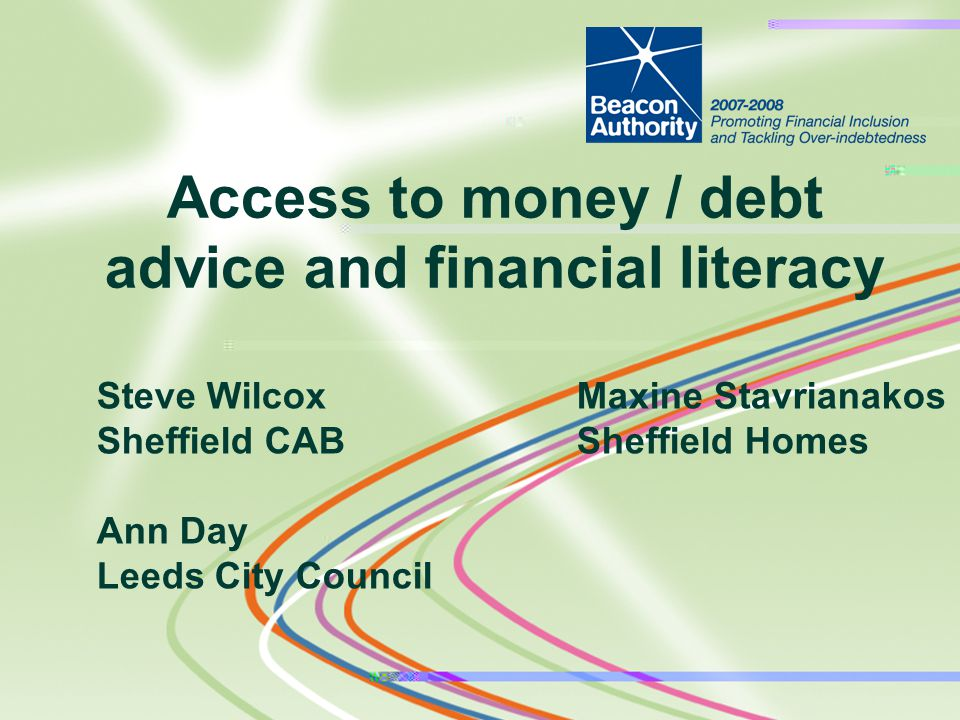 Steve WilcoxMaxine Stavrianakos Sheffield CABSheffield Homes Ann Day Leeds City Council Access to money / debt advice and financial literacy