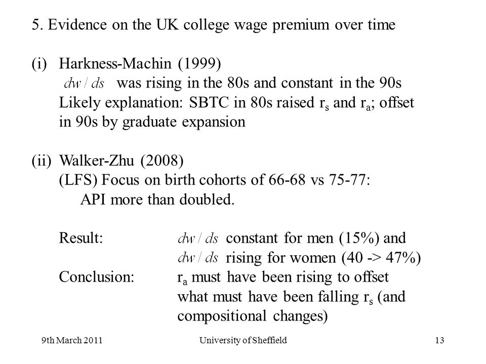 9th March 2011University of Sheffield13 5. Evidence on the UK college wage premium over time (i)Harkness-Machin (1999) was rising in the 80s and const