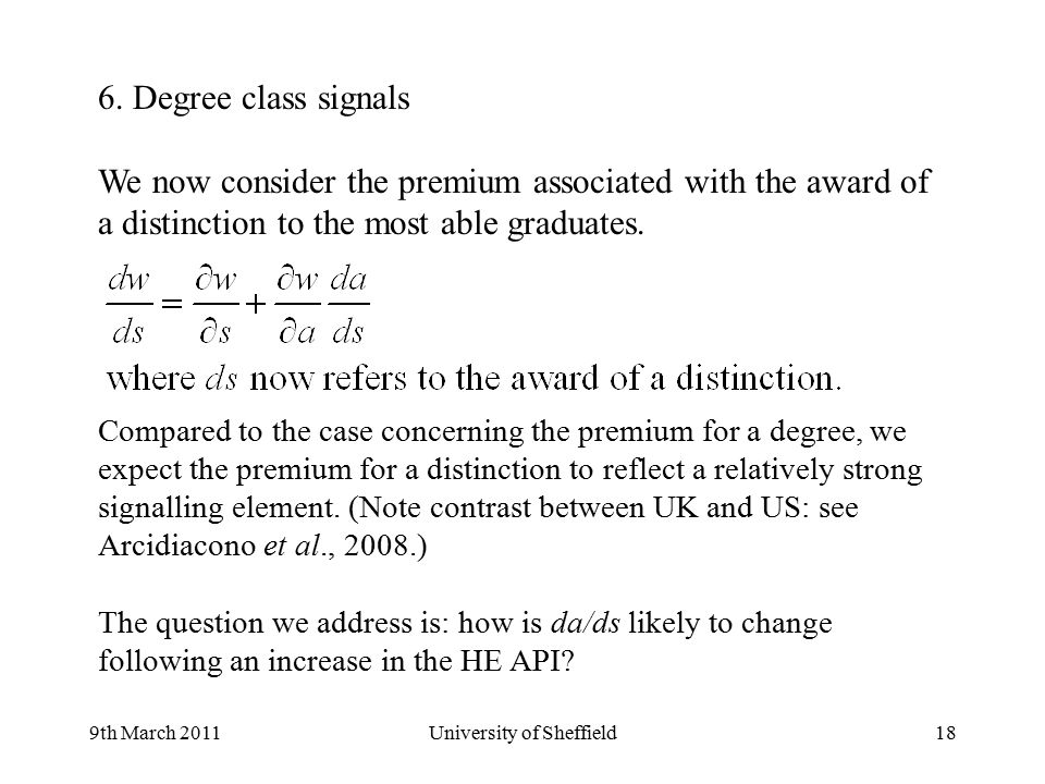 9th March 2011University of Sheffield18 6. Degree class signals We now consider the premium associated with the award of a distinction to the most abl