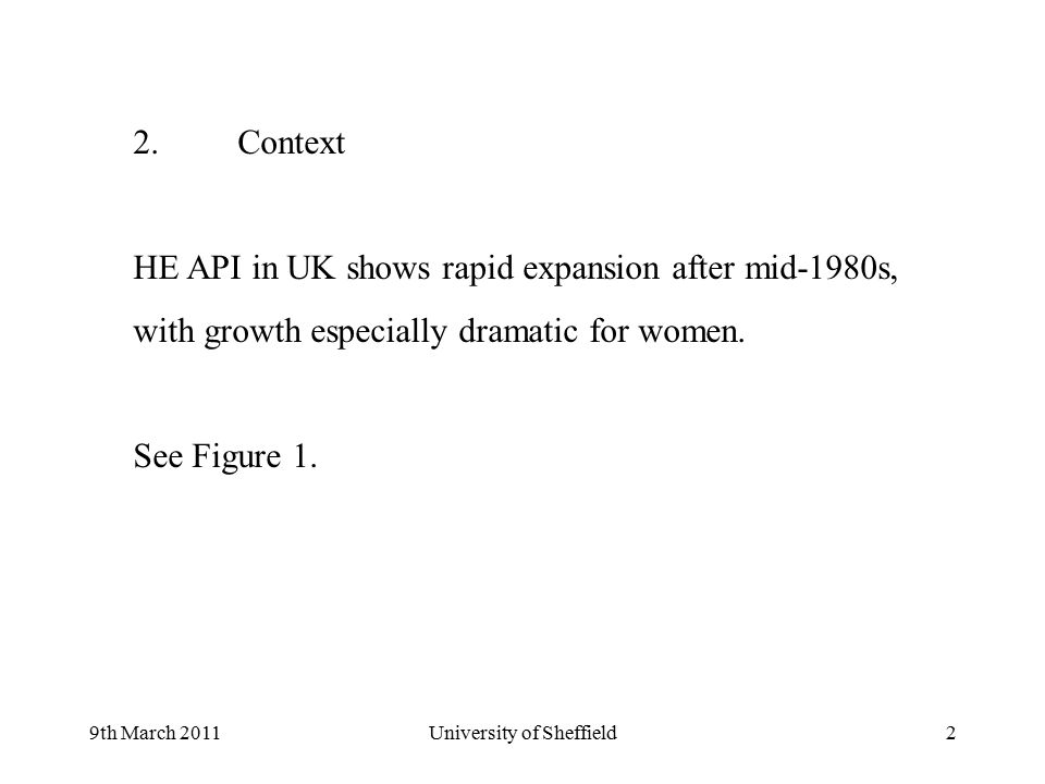 9th March 2011University of Sheffield2 2.Context HE API in UK shows rapid expansion after mid-1980s, with growth especially dramatic for women.