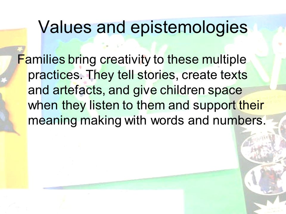 Values and epistemologies Families bring creativity to these multiple practices.