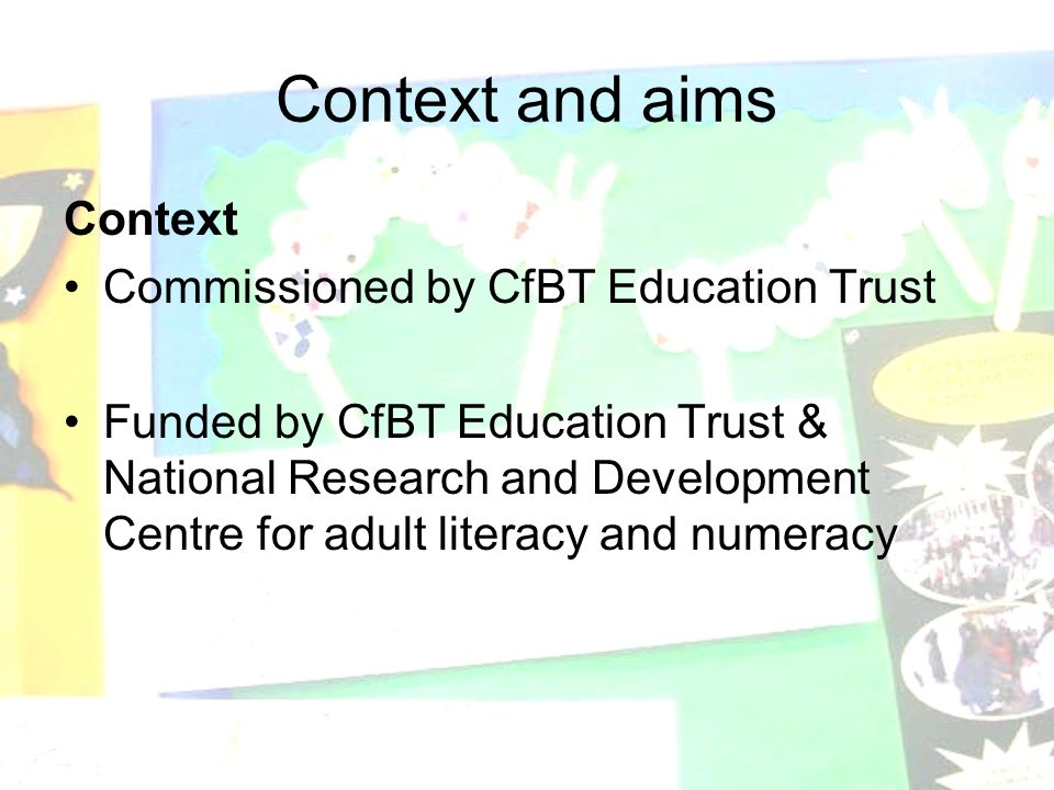 Context and aims Context Commissioned by CfBT Education Trust Funded by CfBT Education Trust & National Research and Development Centre for adult literacy and numeracy