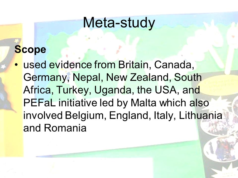 Meta-study Scope used evidence from Britain, Canada, Germany, Nepal, New Zealand, South Africa, Turkey, Uganda, the USA, and PEFaL initiative led by Malta which also involved Belgium, England, Italy, Lithuania and Romania