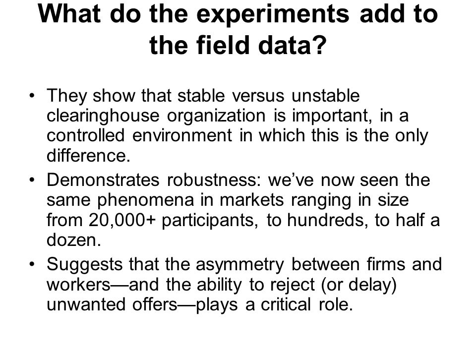 What do the experiments add to the field data.