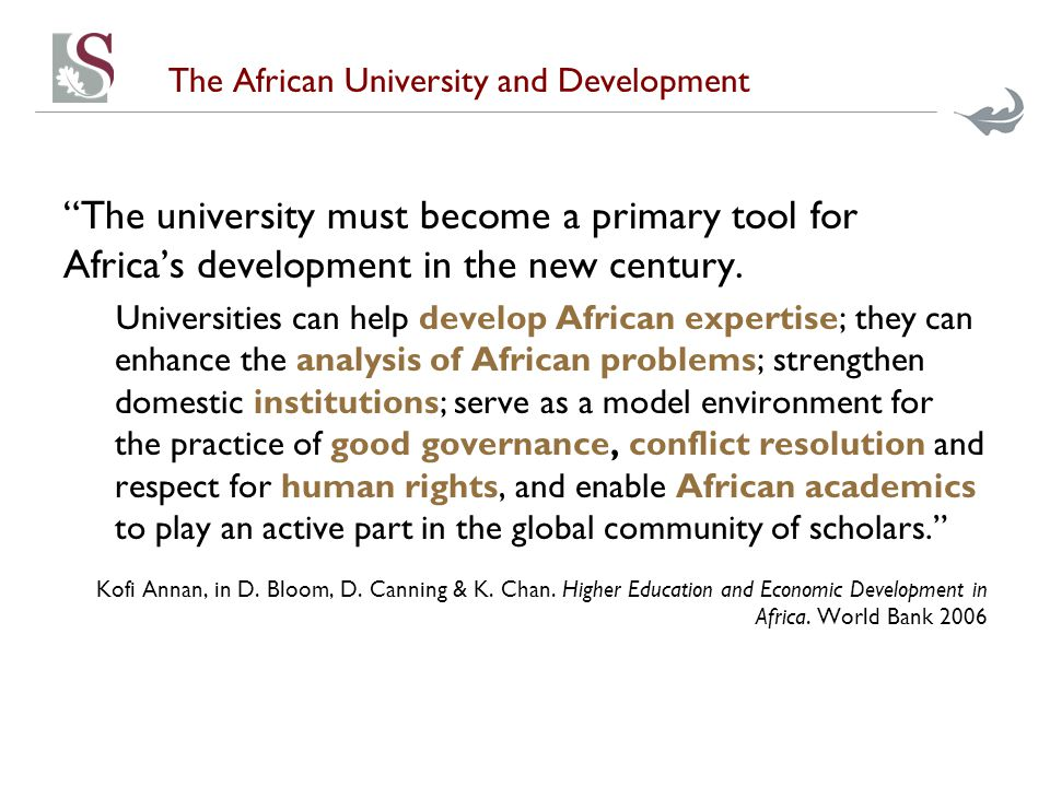 The African University and Development The university must become a primary tool for Africa's development in the new century.