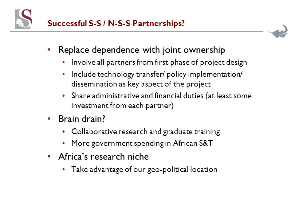 Successful S-S / N-S-S Partnerships? Replace dependence with joint ownership Involve all partners from first phase of project design Include technolog