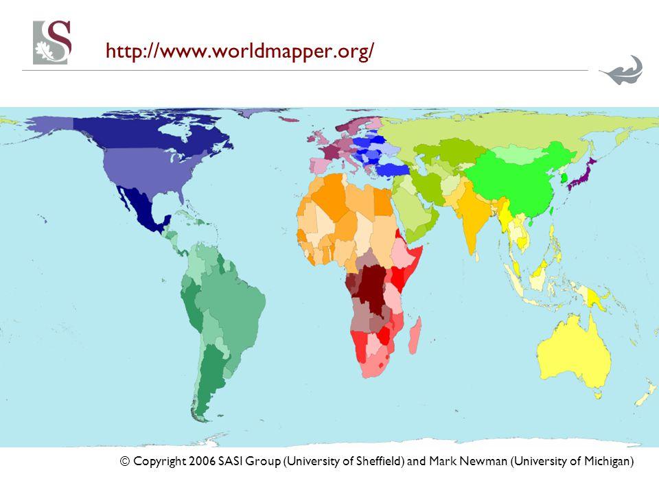 http://www.worldmapper.org/ © Copyright 2006 SASI Group (University of Sheffield) and Mark Newman (University of Michigan)