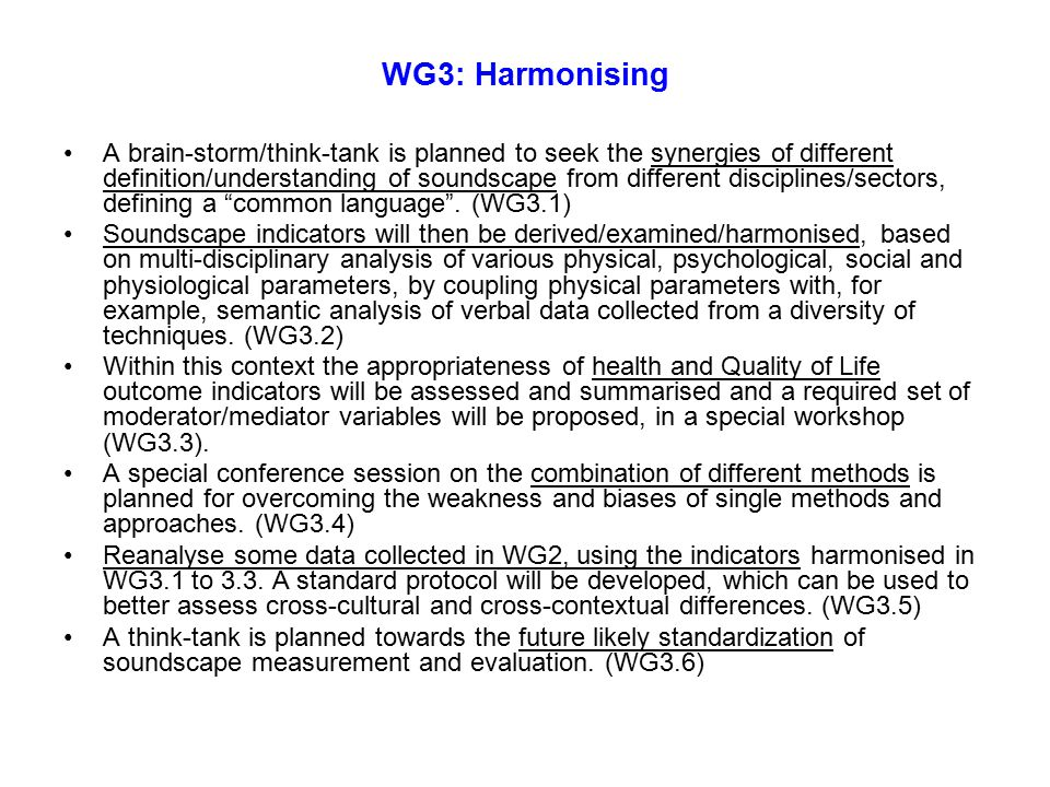 WG3: Harmonising A brain-storm/think-tank is planned to seek the synergies of different definition/understanding of soundscape from different disciplines/sectors, defining a common language .