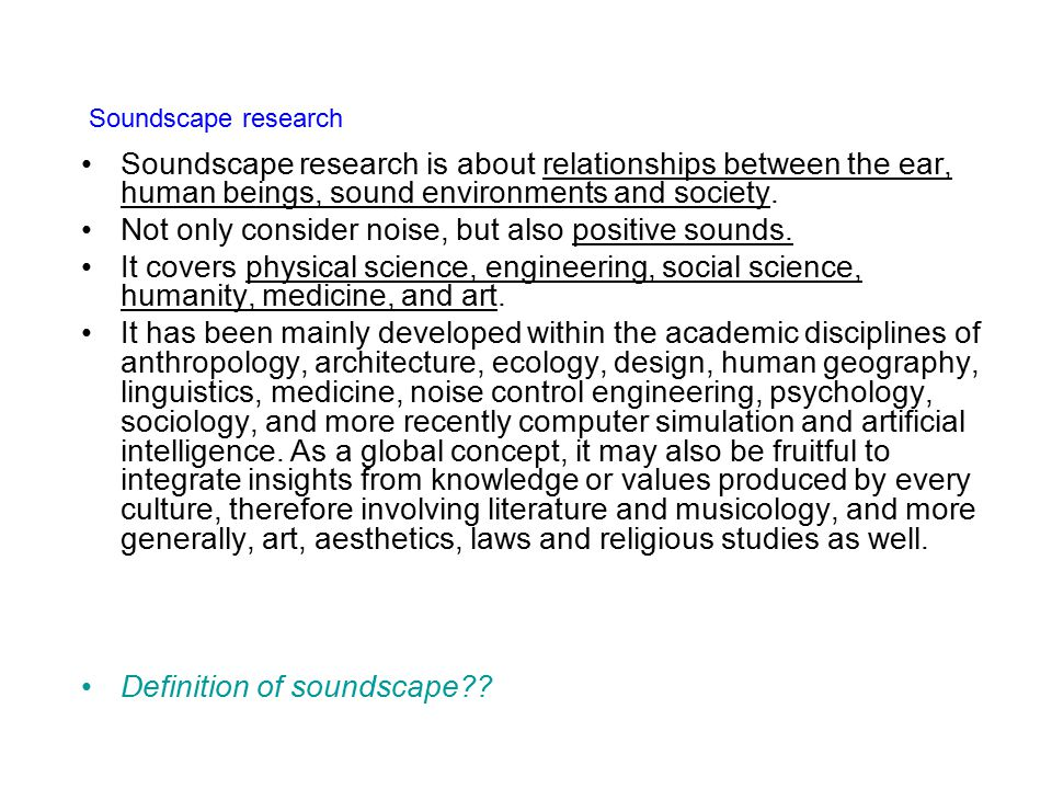 Soundscape research is about relationships between the ear, human beings, sound environments and society.