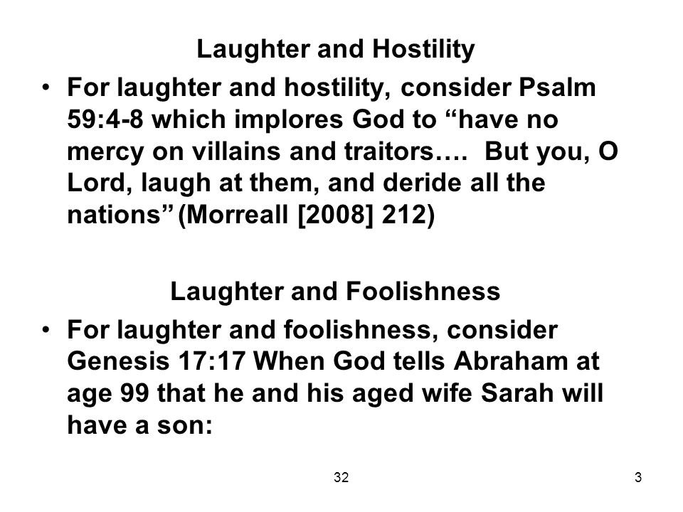 323 Laughter and Hostility For laughter and hostility, consider Psalm 59:4-8 which implores God to have no mercy on villains and traitors….