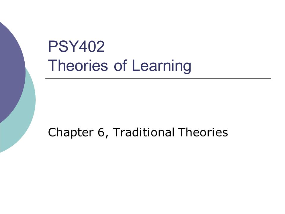 PSY402 Theories of Learning Chapter 6, Traditional Theories
