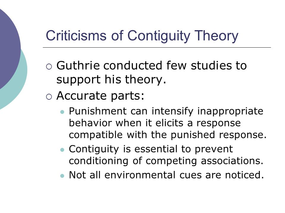 Criticisms of Contiguity Theory  Guthrie conducted few studies to support his theory.