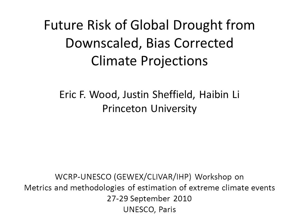 Future Risk of Global Drought from Downscaled, Bias Corrected Climate Projections Eric F.