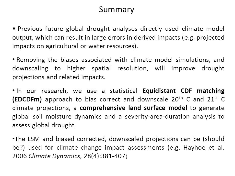 Previous future global drought analyses directly used climate model output, which can result in large errors in derived impacts (e.g.