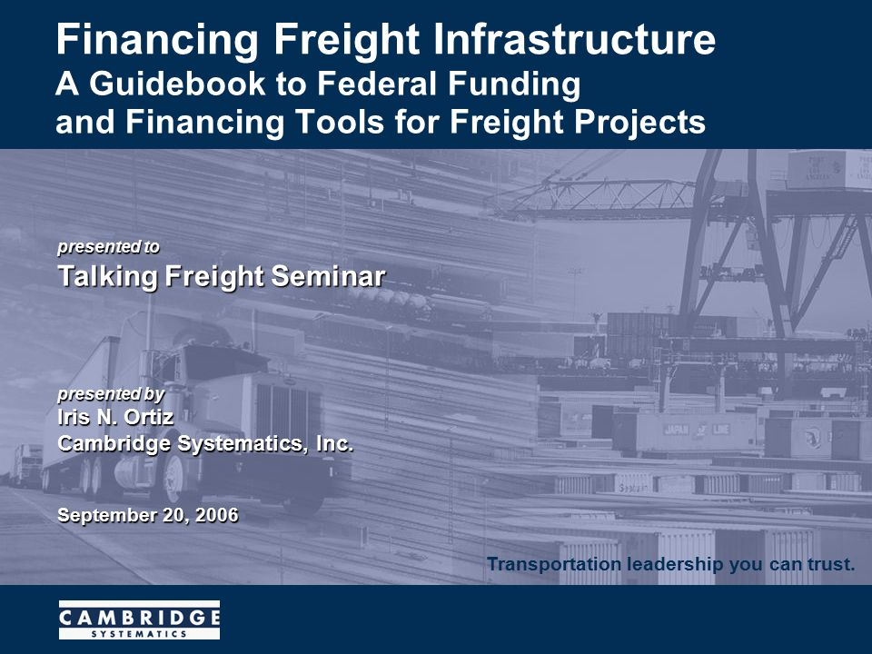 Transportation leadership you can trust. presented to Talking Freight Seminar presented by Iris N.