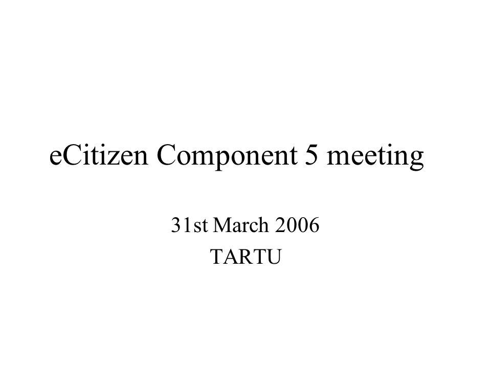 eCitizen Component 5 meeting 31st March 2006 TARTU
