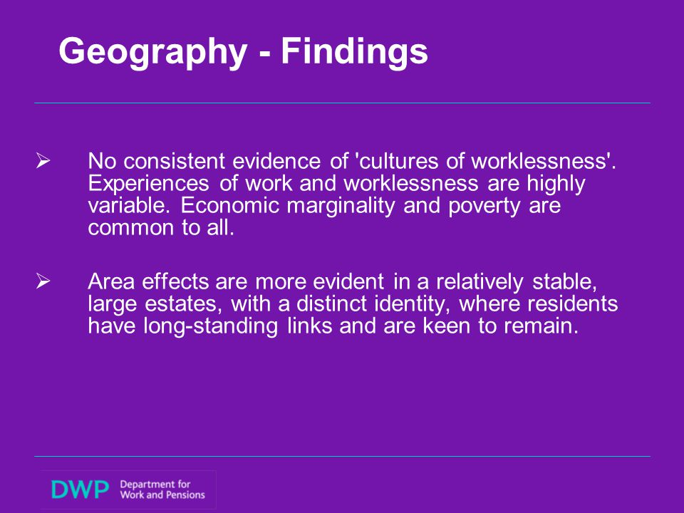 Geography - Findings  No consistent evidence of cultures of worklessness .