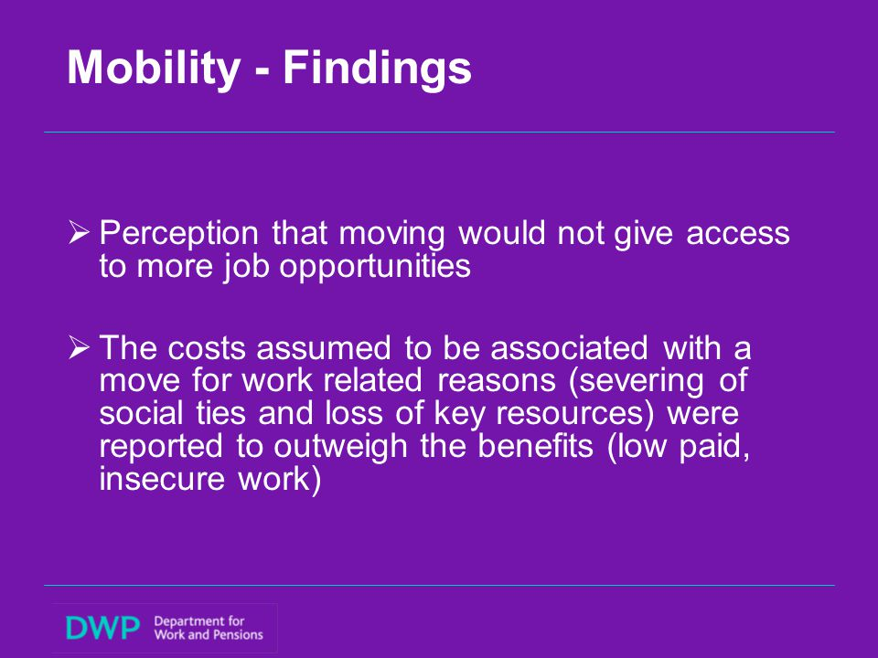 Mobility – Policy implications  Restricted opportunities for mobility in social housing are not a key barrier to work and are unlikely to account for high levels of worklessness within the sector.