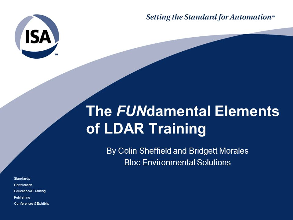 Standards Certification Education & Training Publishing Conferences & Exhibits The FUNdamental Elements of LDAR Training By Colin Sheffield and Bridge