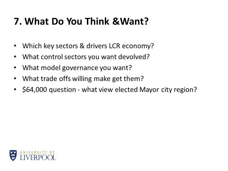 7. What Do You Think &Want. Which key sectors & drivers LCR economy.