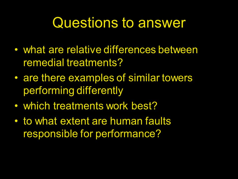 Questions to answer what are relative differences between remedial treatments.