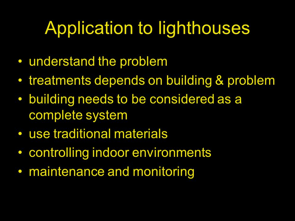 Application to lighthouses understand the problem treatments depends on building & problem building needs to be considered as a complete system use traditional materials controlling indoor environments maintenance and monitoring