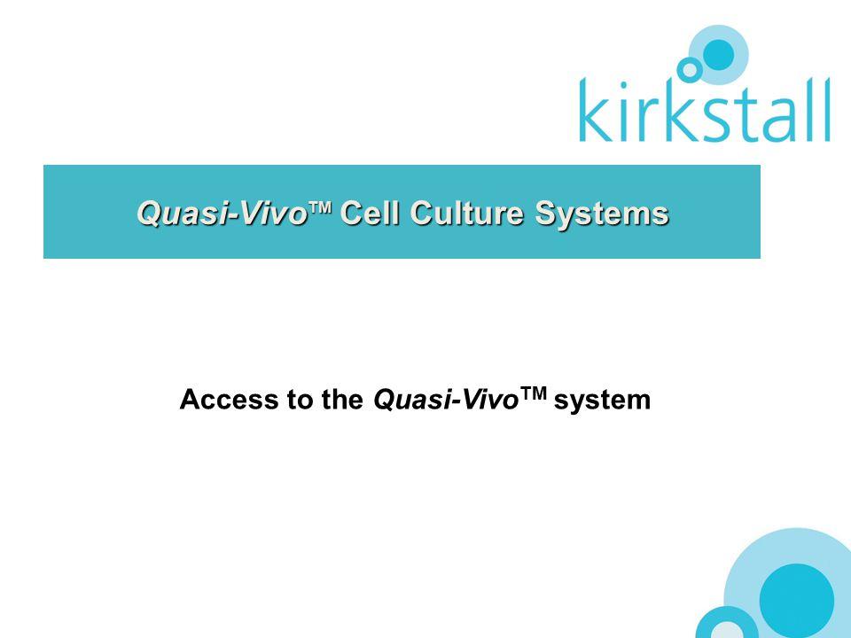 Quasi-Vivo TM Cell Culture Systems Access to the Quasi-Vivo TM system
