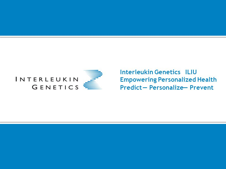 Interleukin Genetics ILIU Empowering Personalized Health — Prevent— PersonalizePredict