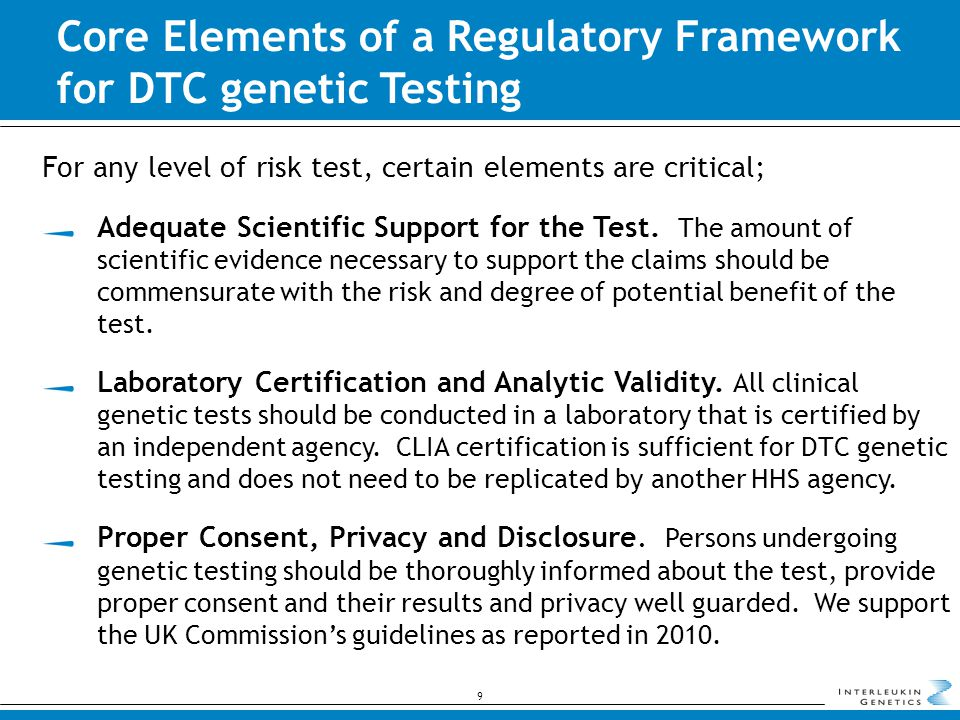 Core Elements of a Regulatory Framework for DTC genetic Testing For any level of risk test, certain elements are critical; Adequate Scientific Support for the Test.