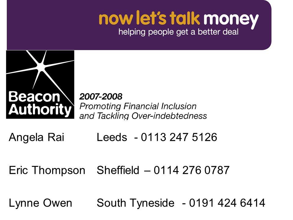 Angela Rai Leeds - 0113 247 5126 Eric Thompson Sheffield – 0114 276 0787 Lynne Owen South Tyneside - 0191 424 6414