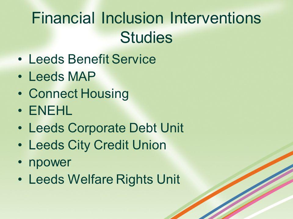 Financial Inclusion Interventions Studies Leeds Benefit Service Leeds MAP Connect Housing ENEHL Leeds Corporate Debt Unit Leeds City Credit Union npower Leeds Welfare Rights Unit