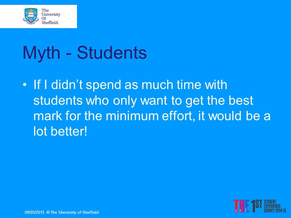 Myth - Students If I didn't spend as much time with students who only want to get the best mark for the minimum effort, it would be a lot better.