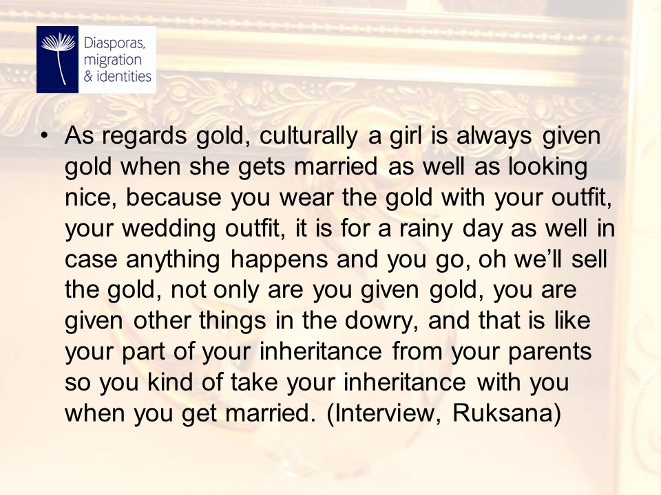 As regards gold, culturally a girl is always given gold when she gets married as well as looking nice, because you wear the gold with your outfit, you