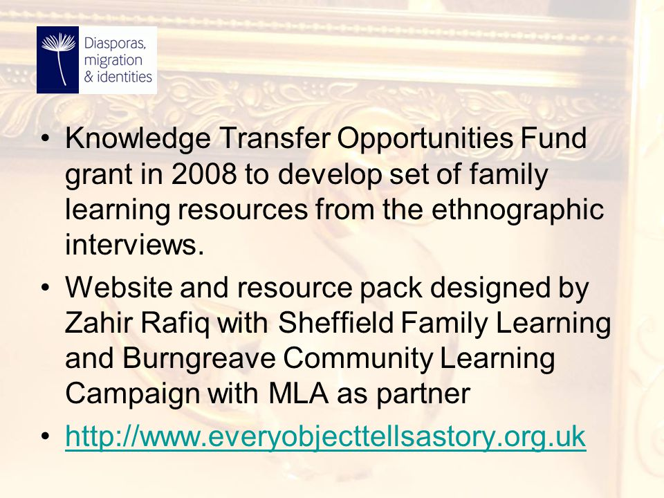 Knowledge Transfer Opportunities Fund grant in 2008 to develop set of family learning resources from the ethnographic interviews. Website and resource