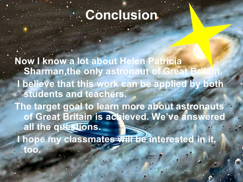 Conclusion Now I know a lot about Helen Patricia Sharman,the only astronaut of Great Britain. I believe that this work can be applied by both students