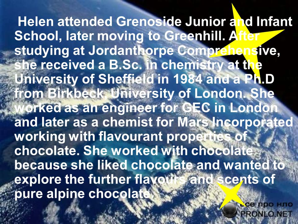 Helen attended Grenoside Junior and Infant School, later moving to Greenhill. After studying at Jordanthorpe Comprehensive, she received a B.Sc. in ch