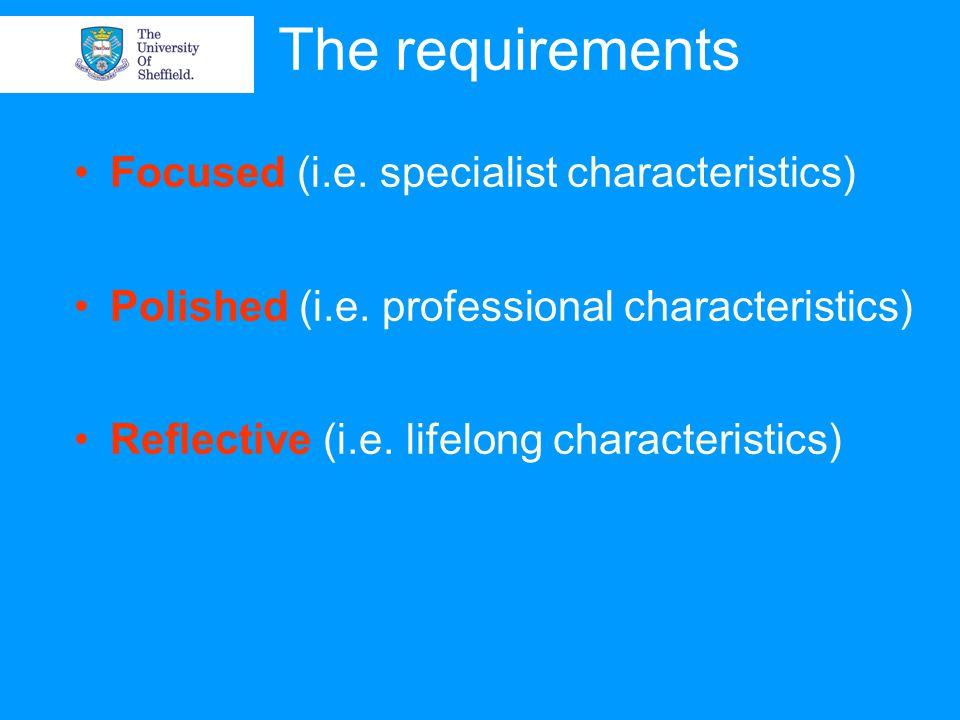 The requirements Focused (i.e. specialist characteristics) Polished (i.e.