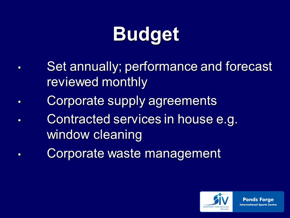 Budget Set annually; performance and forecast reviewed monthly Set annually; performance and forecast reviewed monthly Corporate supply agreements Corporate supply agreements Contracted services in house e.g.