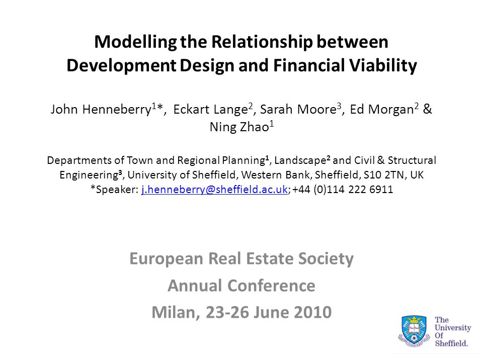 Modelling the Relationship between Development Design and Financial Viability John Henneberry 1 *, Eckart Lange 2, Sarah Moore 3, Ed Morgan 2 & Ning Z