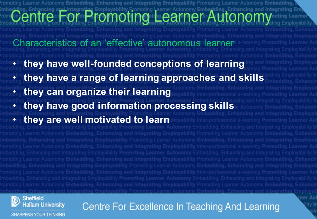 Characteristics of an 'effective' autonomous learner they have well-founded conceptions of learning they have a range of learning approaches and skill