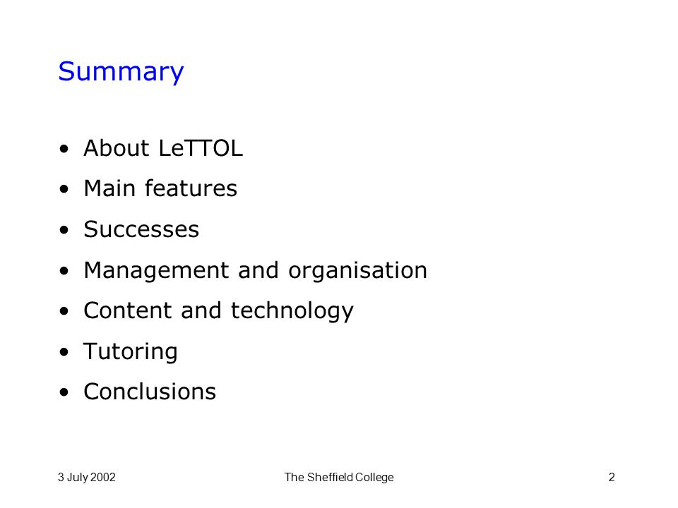3 July 2002The Sheffield College2 Summary About LeTTOL Main features Successes Management and organisation Content and technology Tutoring Conclusions